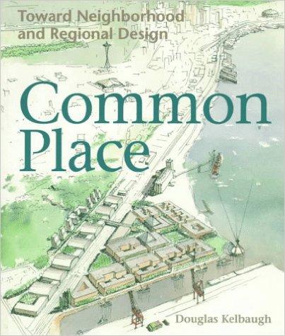 Common Place: Toward Neighborhood and Regional Design